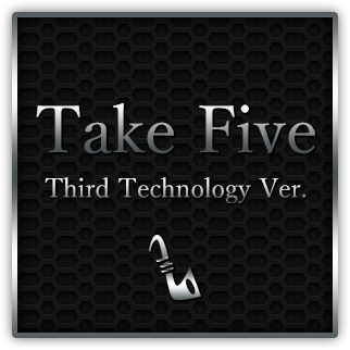 Take Five - Third Technology Ver.